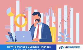 How To Manage Business Finances For Young Entrepreneurs In Singapore