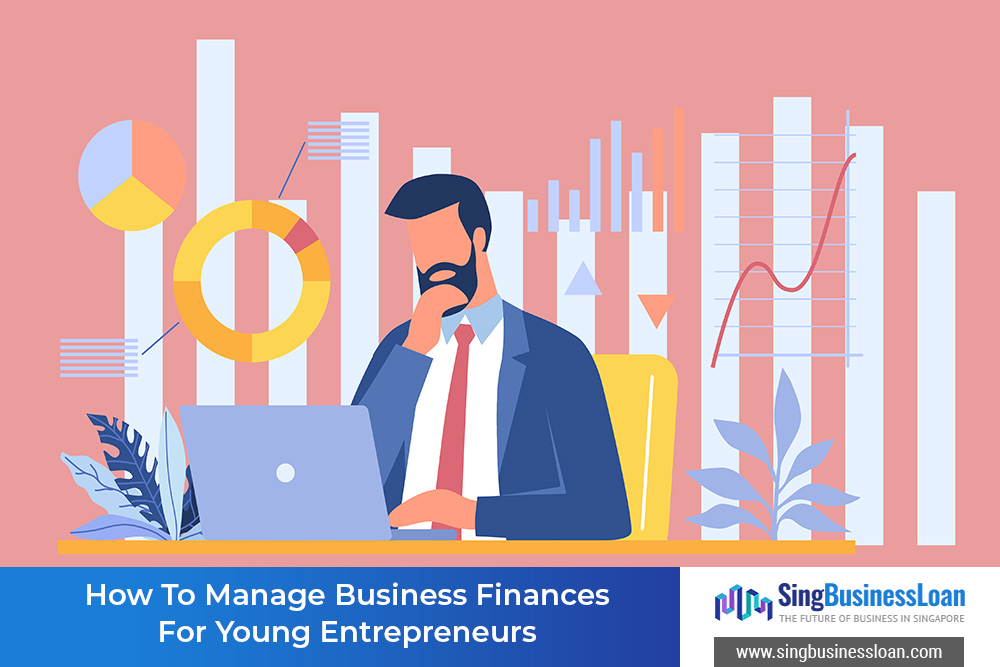 How-To-Manage-Business-Finances-For-Young-Entrepreneurs-In-Singapore-SBL-Singbusinessloan-Singapore