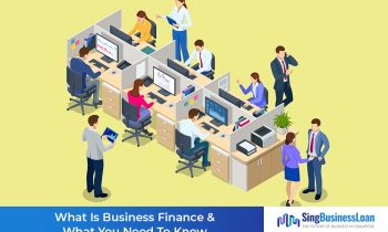 What Is Business Finance & What You Need To Know (Singapore 2021)