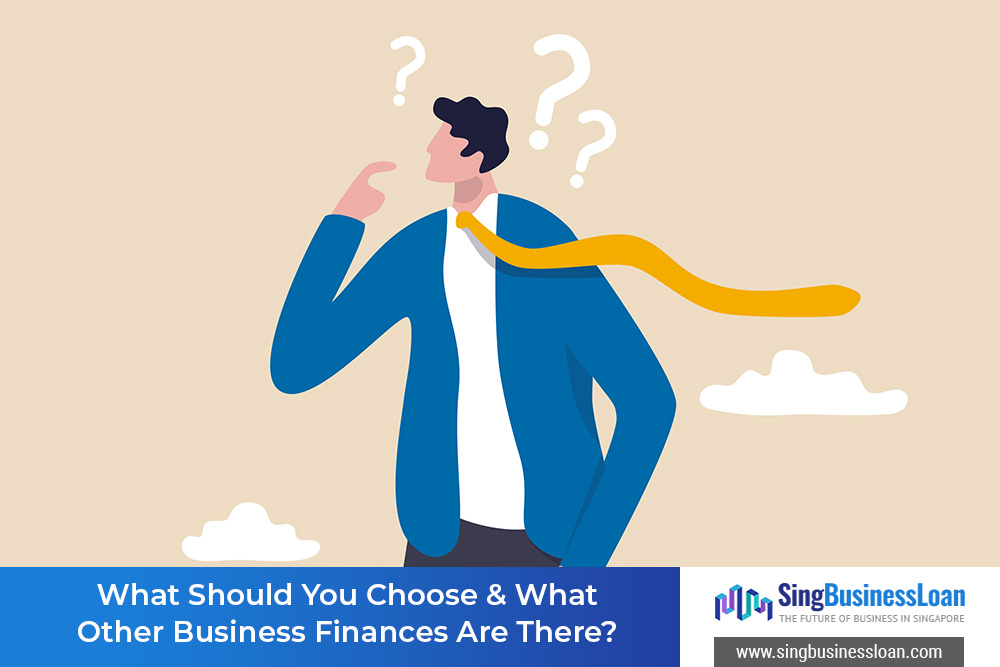 What-Should-You-Choose-&-What-Other-Business-Finances-Are-There-SBL-Singbusinessloan-